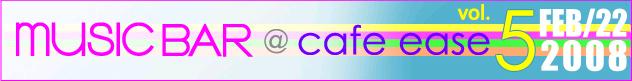 Music Bar@Cafe Ease vol.5